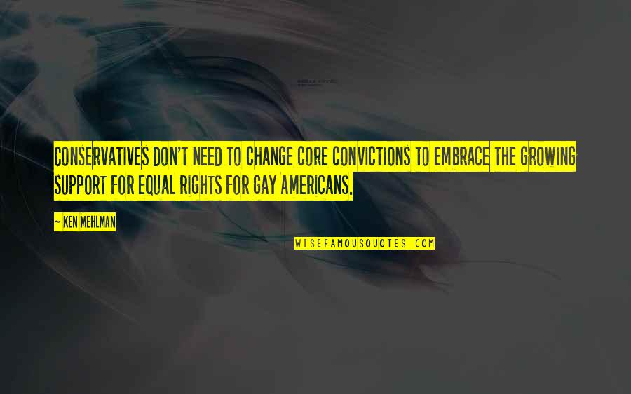 We All Need Support Quotes By Ken Mehlman: Conservatives don't need to change core convictions to
