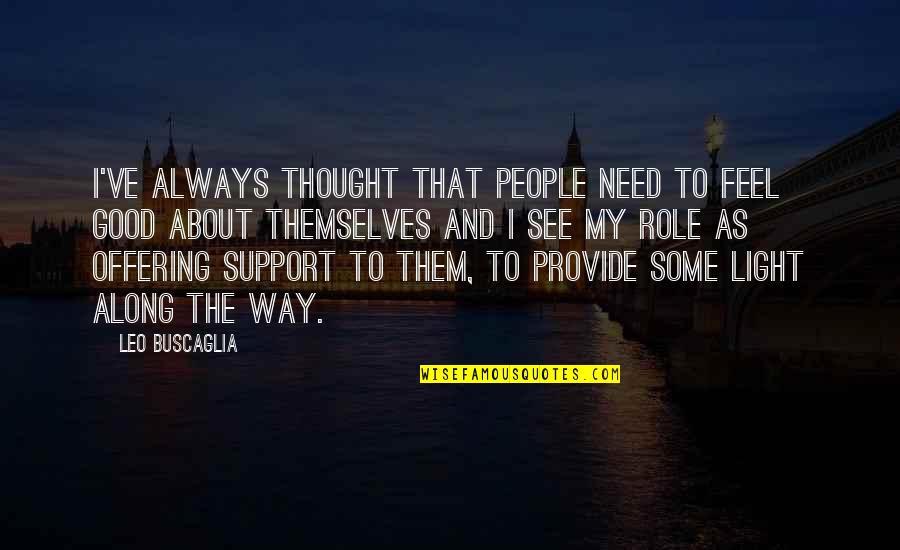 We All Need Support Quotes By Leo Buscaglia: I've always thought that people need to feel