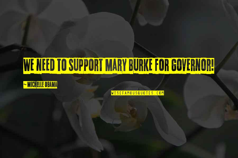 We All Need Support Quotes By Michelle Obama: We need to support Mary Burke for Governor!