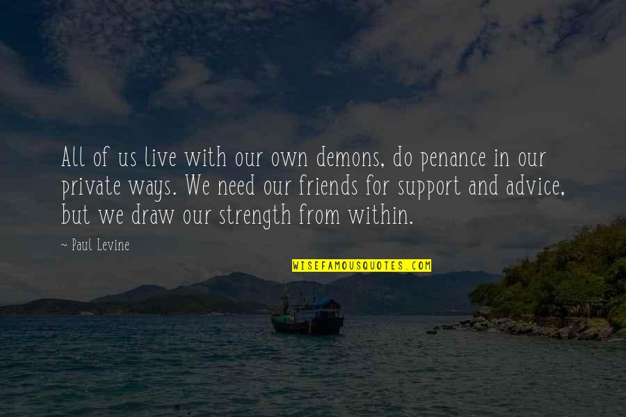 We All Need Support Quotes By Paul Levine: All of us live with our own demons,