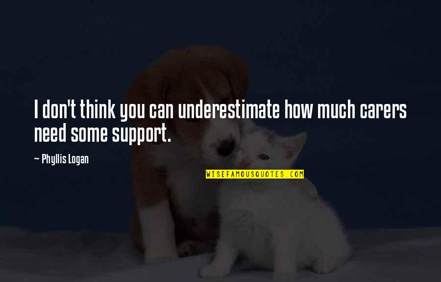 We All Need Support Quotes By Phyllis Logan: I don't think you can underestimate how much