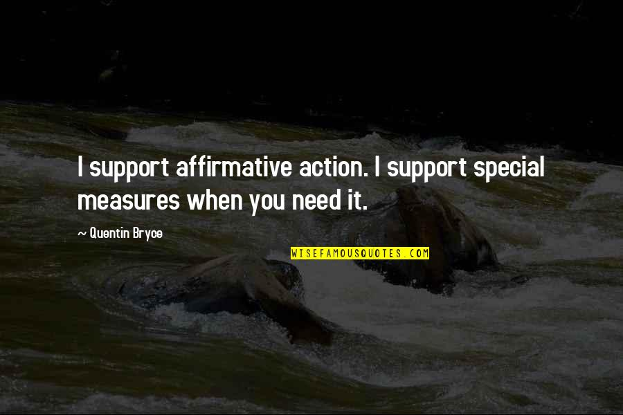 We All Need Support Quotes By Quentin Bryce: I support affirmative action. I support special measures