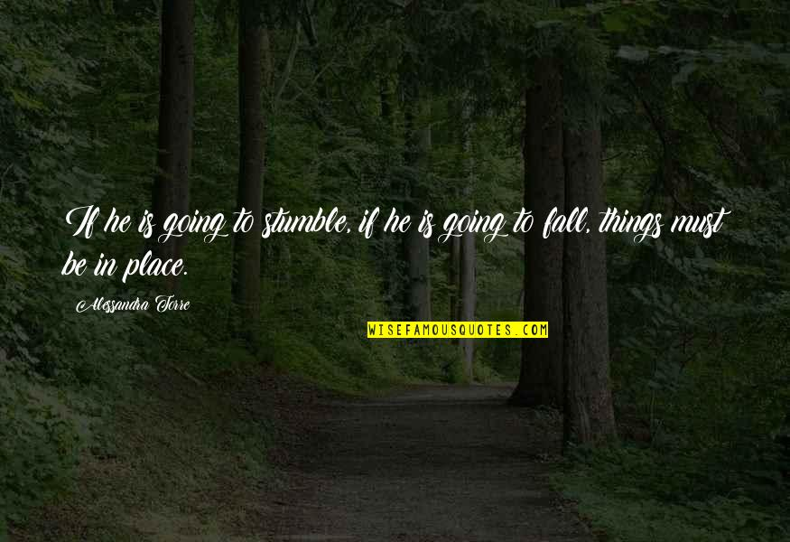 We All Stumble Quotes By Alessandra Torre: If he is going to stumble, if he