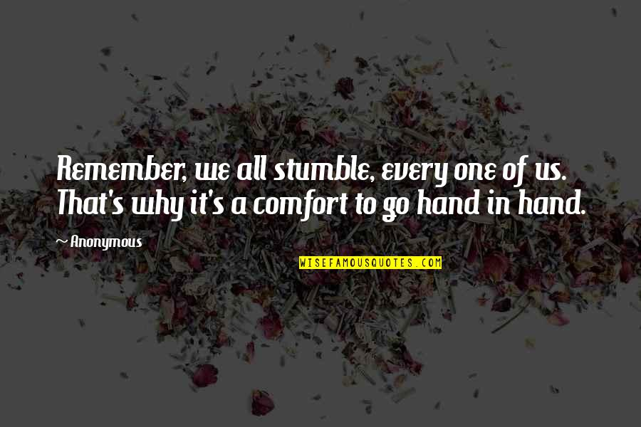 We All Stumble Quotes By Anonymous: Remember, we all stumble, every one of us.