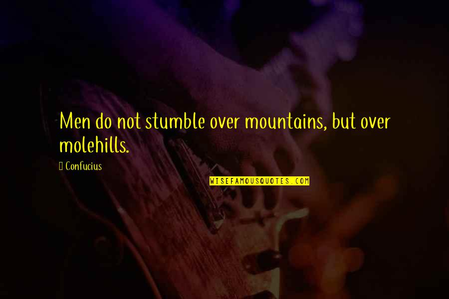 We All Stumble Quotes By Confucius: Men do not stumble over mountains, but over