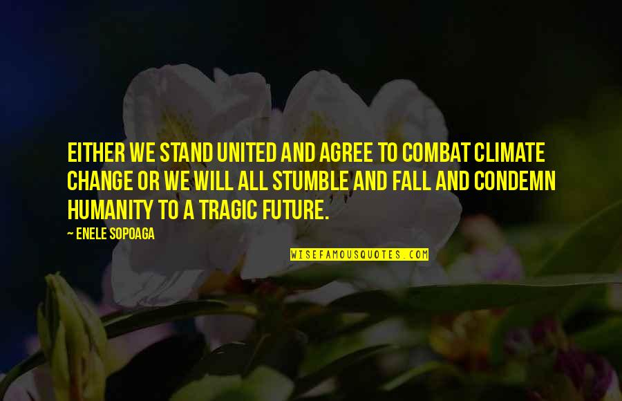 We All Stumble Quotes By Enele Sopoaga: Either we stand united and agree to combat