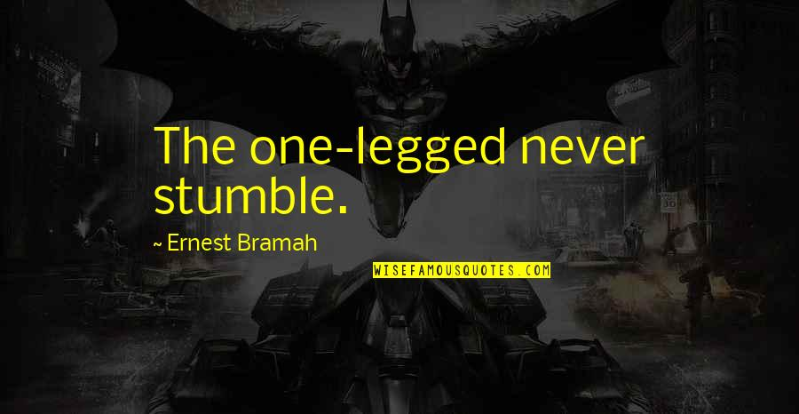 We All Stumble Quotes By Ernest Bramah: The one-legged never stumble.