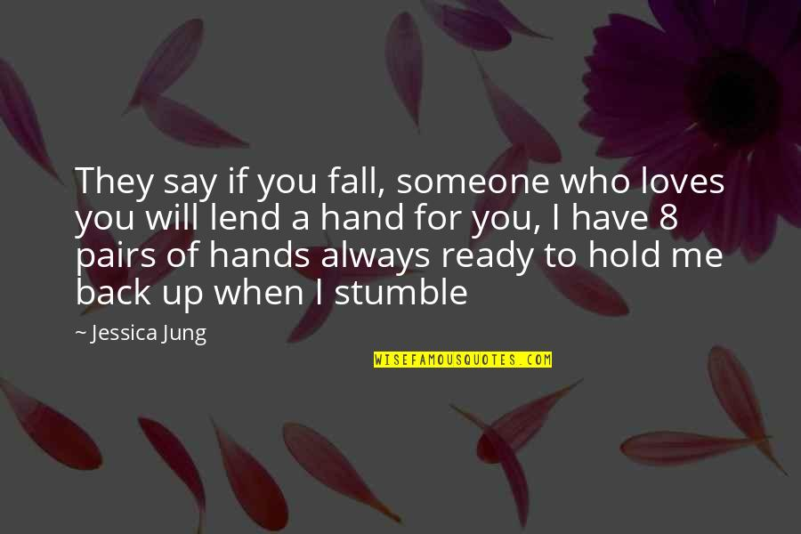 We All Stumble Quotes By Jessica Jung: They say if you fall, someone who loves