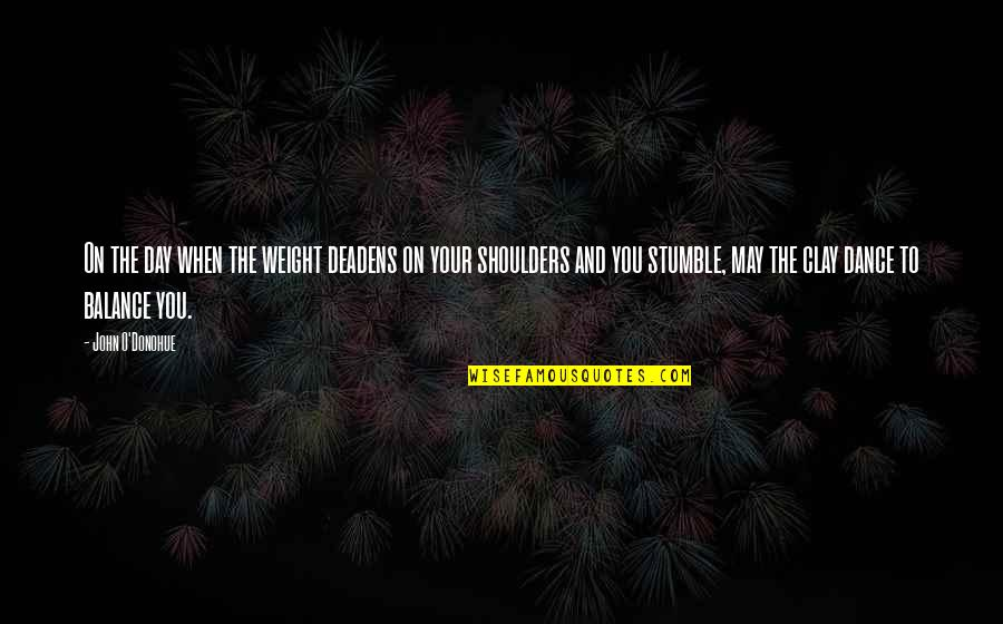 We All Stumble Quotes By John O'Donohue: On the day when the weight deadens on