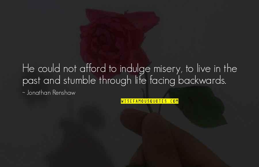We All Stumble Quotes By Jonathan Renshaw: He could not afford to indulge misery, to