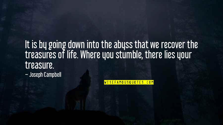 We All Stumble Quotes By Joseph Campbell: It is by going down into the abyss