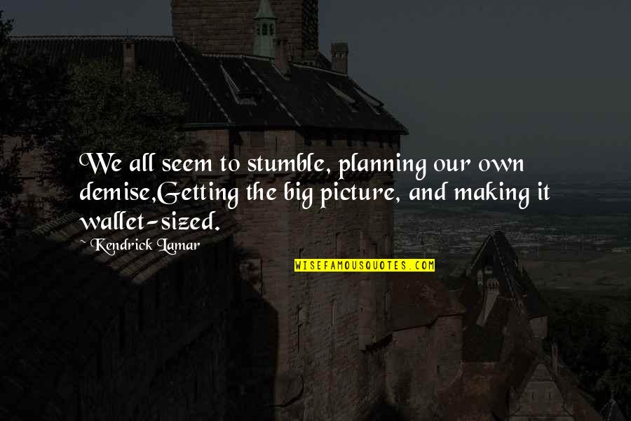 We All Stumble Quotes By Kendrick Lamar: We all seem to stumble, planning our own