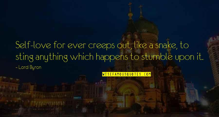 We All Stumble Quotes By Lord Byron: Self-love for ever creeps out, like a snake,