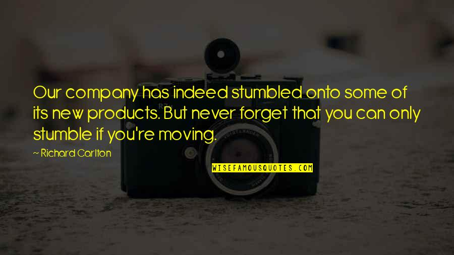 We All Stumble Quotes By Richard Carlton: Our company has indeed stumbled onto some of