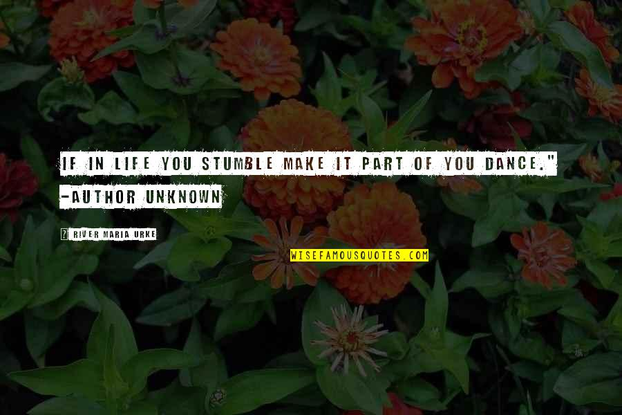 We All Stumble Quotes By River Maria Urke: If in life you stumble make it part