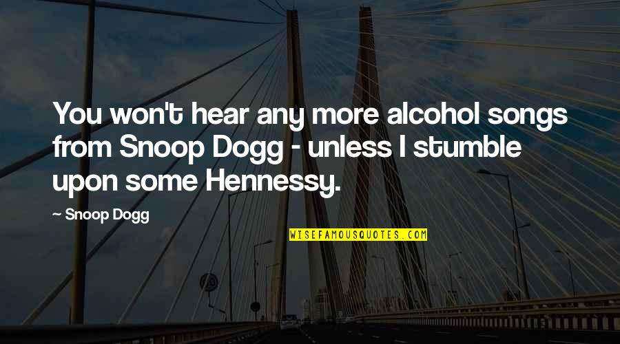 We All Stumble Quotes By Snoop Dogg: You won't hear any more alcohol songs from