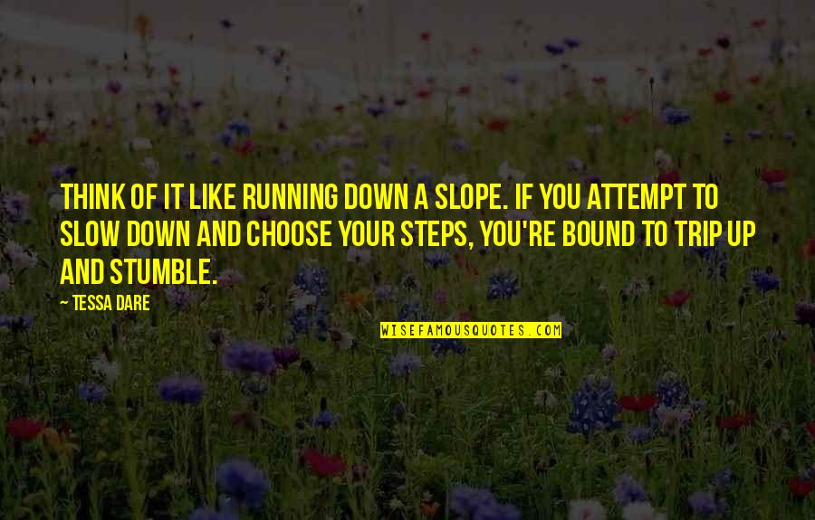 We All Stumble Quotes By Tessa Dare: Think of it like running down a slope.