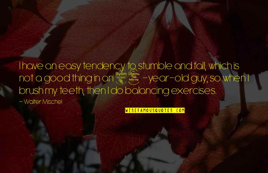 We All Stumble Quotes By Walter Mischel: I have an easy tendency to stumble and