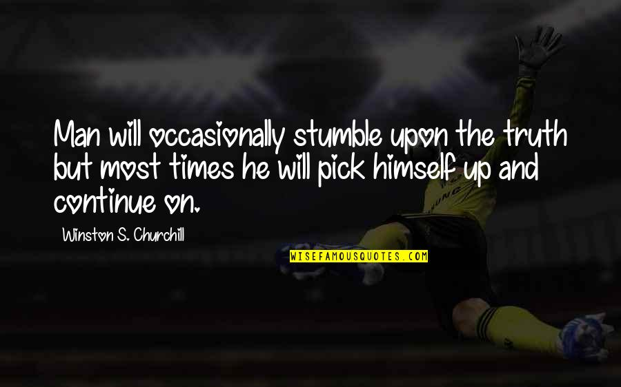 We All Stumble Quotes By Winston S. Churchill: Man will occasionally stumble upon the truth but