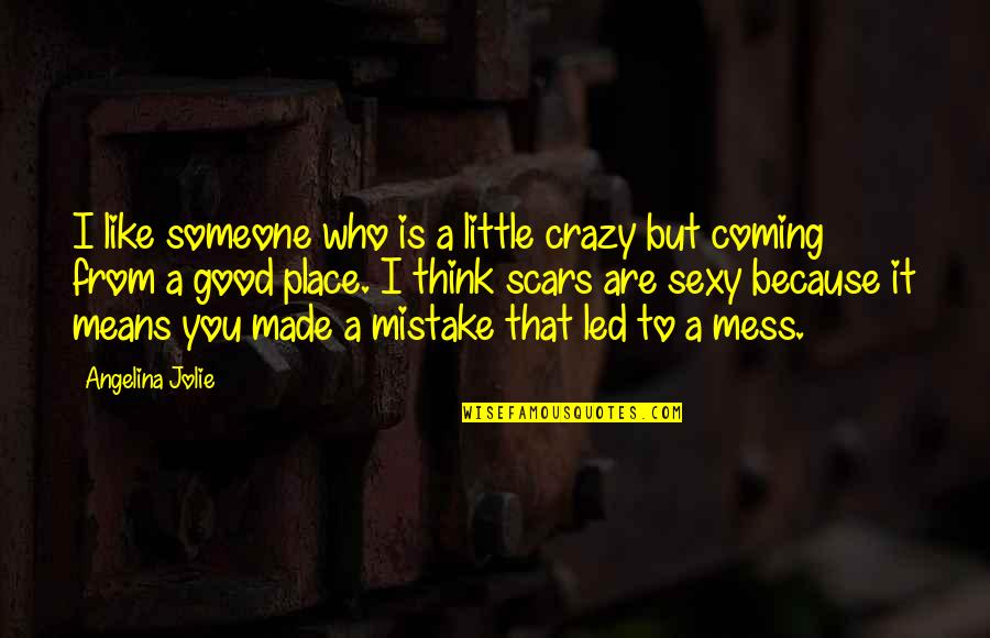 We Are All A Little Crazy Quotes By Angelina Jolie: I like someone who is a little crazy