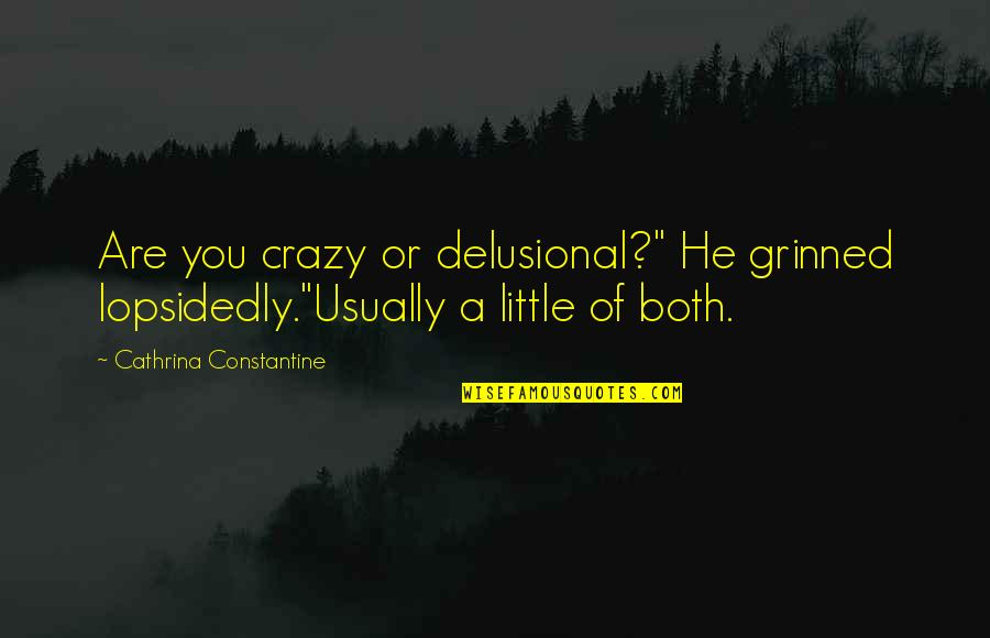 """We Are All A Little Crazy Quotes By Cathrina Constantine: Are you crazy or delusional?"""" He grinned lopsidedly.""""Usually"""