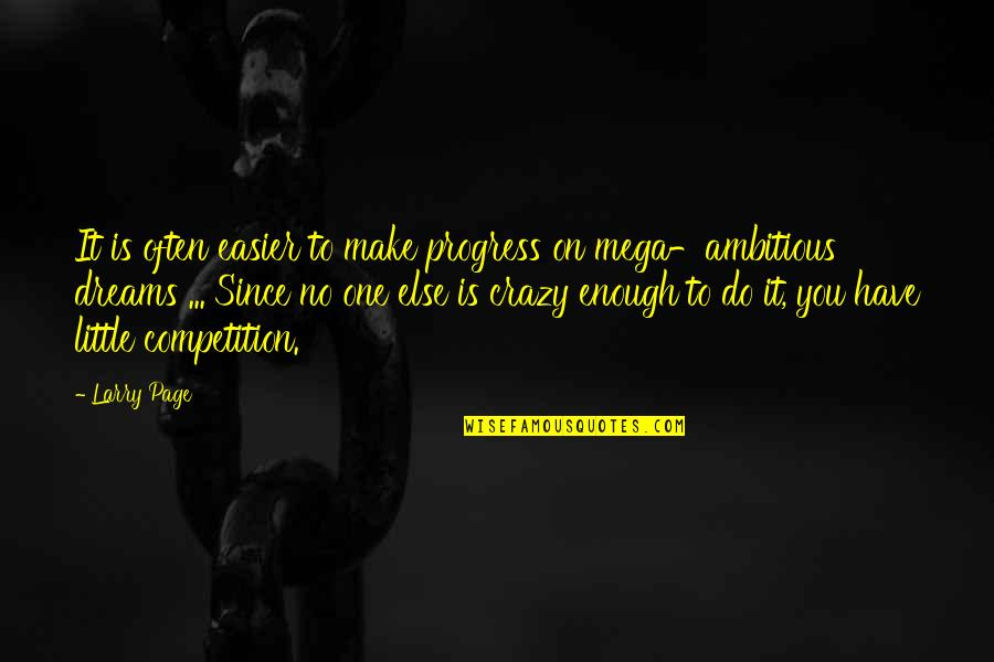 We Are All A Little Crazy Quotes By Larry Page: It is often easier to make progress on