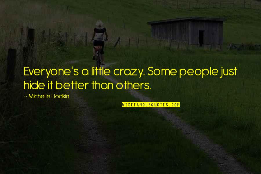 We Are All A Little Crazy Quotes By Michelle Hodkin: Everyone's a little crazy. Some people just hide