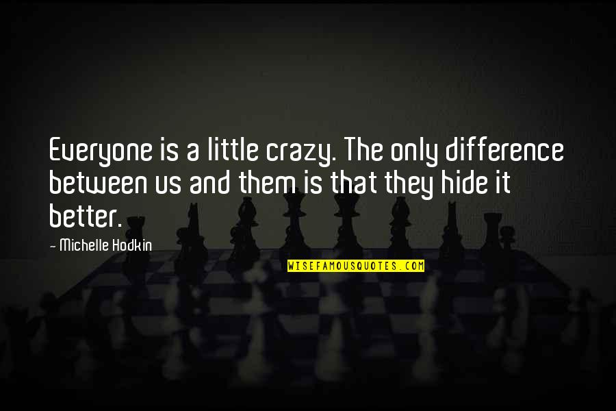 We Are All A Little Crazy Quotes By Michelle Hodkin: Everyone is a little crazy. The only difference