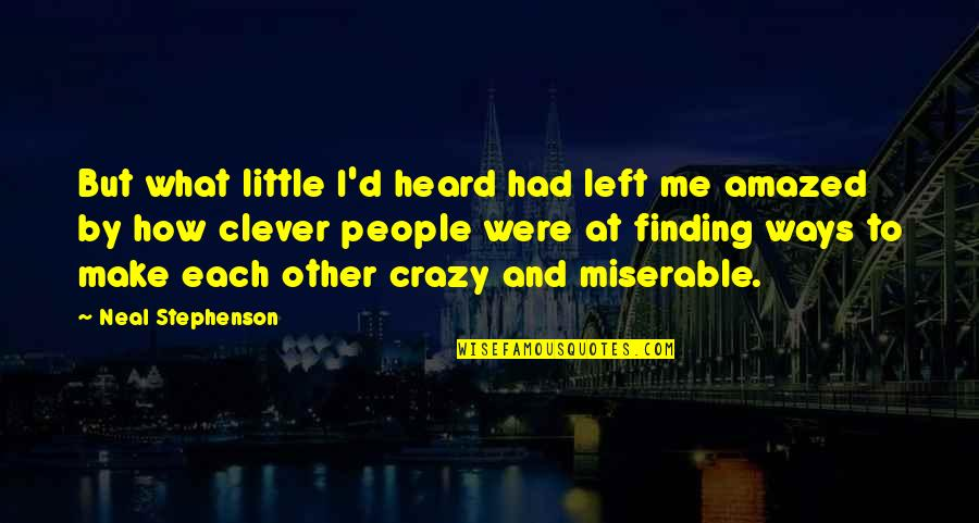 We Are All A Little Crazy Quotes By Neal Stephenson: But what little I'd heard had left me