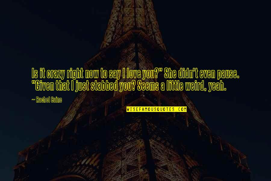 We Are All A Little Crazy Quotes By Rachel Caine: Is it crazy right now to say I