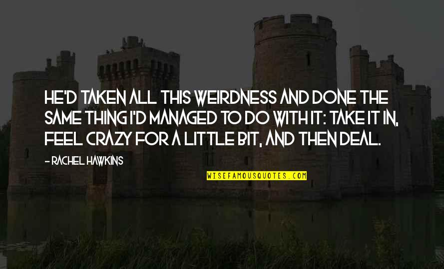 We Are All A Little Crazy Quotes By Rachel Hawkins: He'd taken all this weirdness and done the