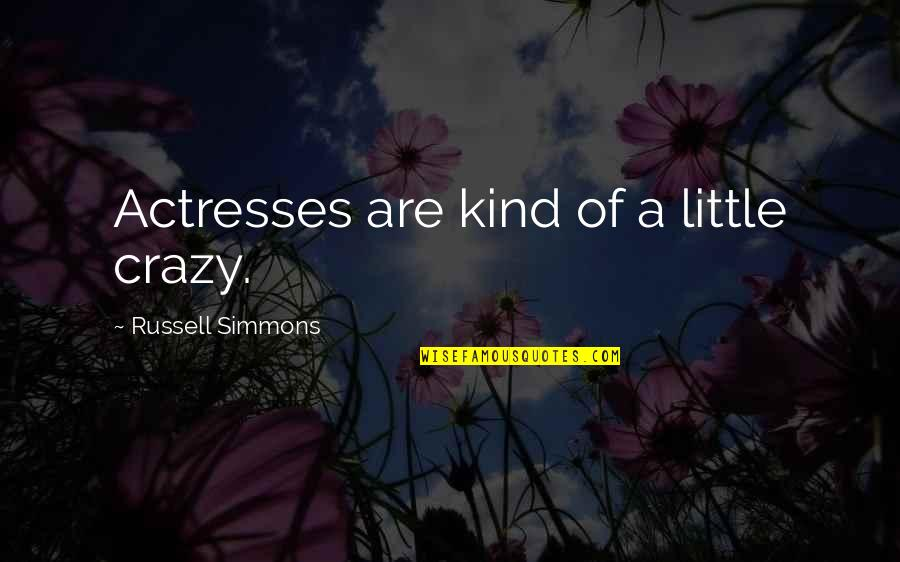 We Are All A Little Crazy Quotes By Russell Simmons: Actresses are kind of a little crazy.