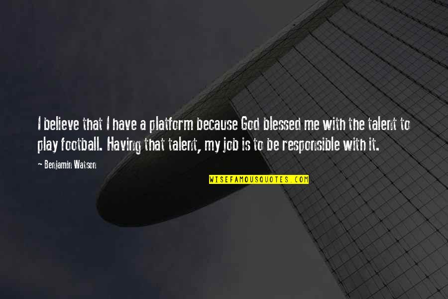 We Are All Blessed Quotes By Benjamin Watson: I believe that I have a platform because