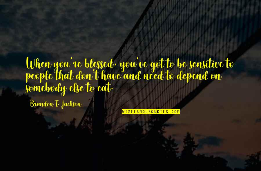 We Are All Blessed Quotes By Brandon T. Jackson: When you're blessed, you've got to be sensitive