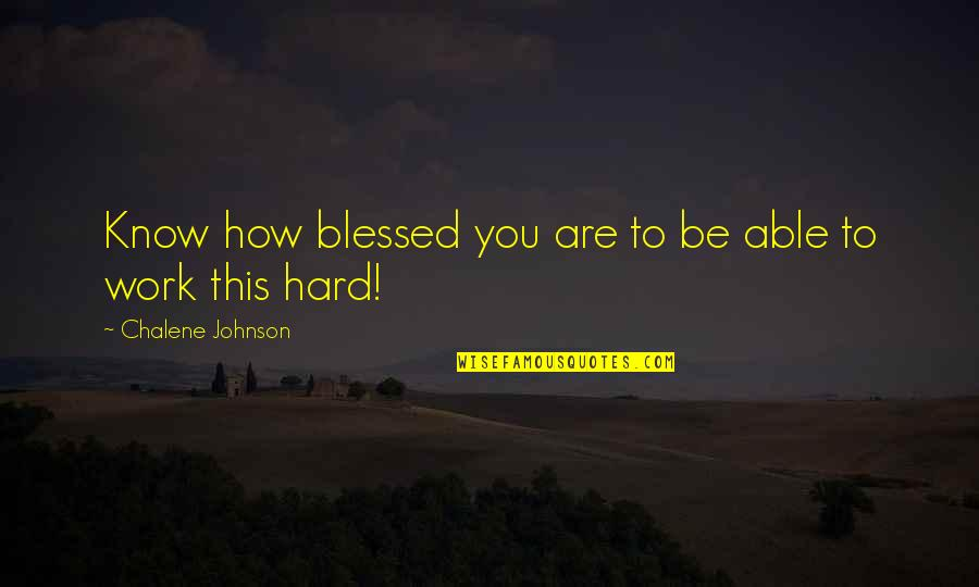 We Are All Blessed Quotes By Chalene Johnson: Know how blessed you are to be able