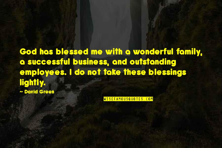 We Are All Blessed Quotes By David Green: God has blessed me with a wonderful family,