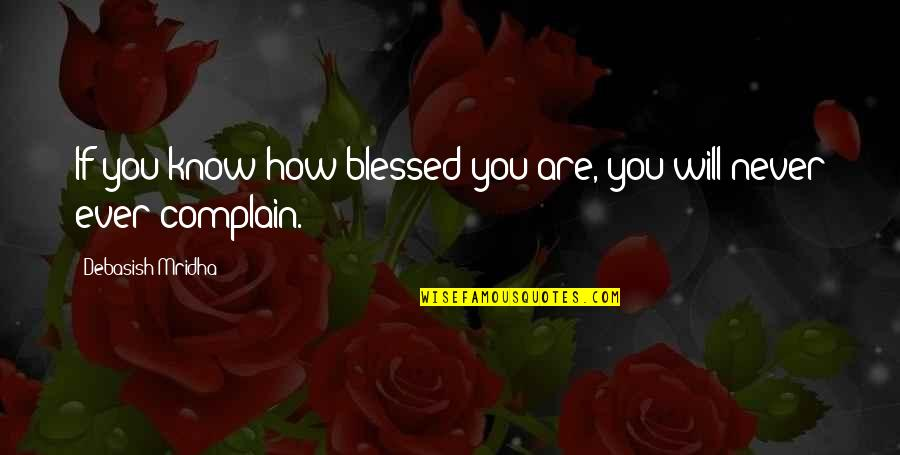 We Are All Blessed Quotes By Debasish Mridha: If you know how blessed you are, you