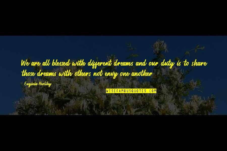 We Are All Blessed Quotes By Euginia Herlihy: We are all blessed with different dreams and