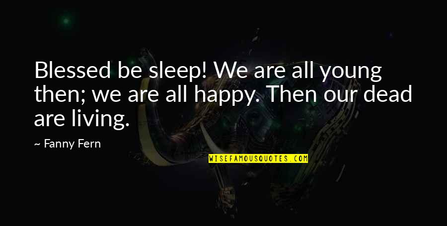 We Are All Blessed Quotes By Fanny Fern: Blessed be sleep! We are all young then;