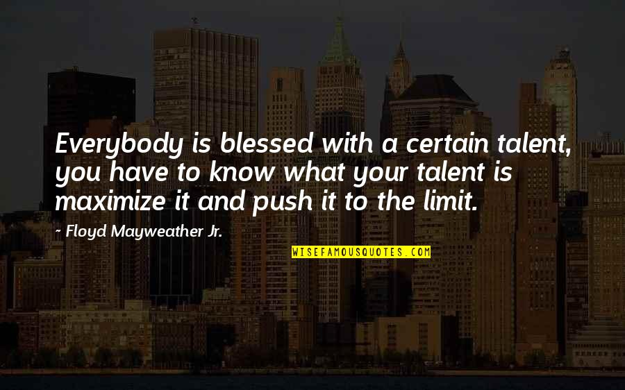 We Are All Blessed Quotes By Floyd Mayweather Jr.: Everybody is blessed with a certain talent, you