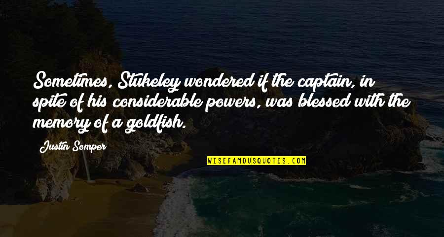We Are All Blessed Quotes By Justin Somper: Sometimes, Stukeley wondered if the captain, in spite