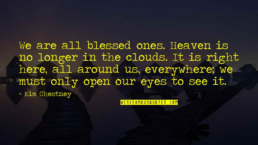 We Are All Blessed Quotes By Kim Chestney: We are all blessed ones. Heaven is no