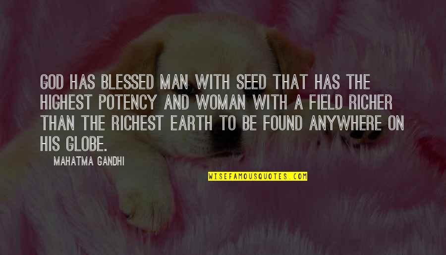 We Are All Blessed Quotes By Mahatma Gandhi: God has blessed man with seed that has