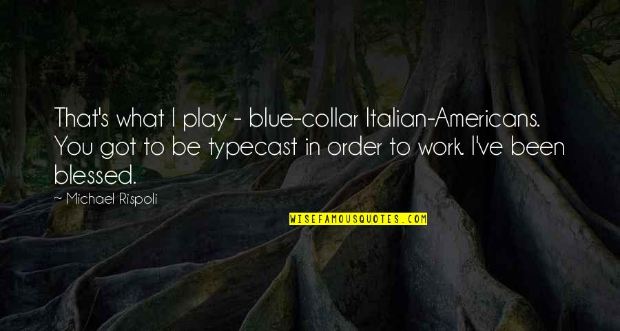 We Are All Blessed Quotes By Michael Rispoli: That's what I play - blue-collar Italian-Americans. You