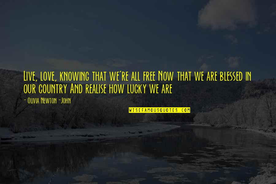 We Are All Blessed Quotes By Olivia Newton-John: Live, love, knowing that we're all free Now