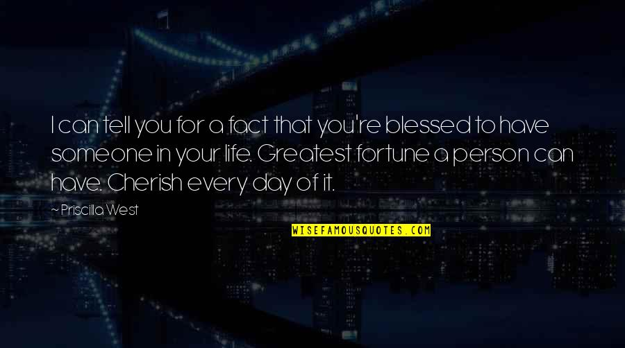 We Are All Blessed Quotes By Priscilla West: I can tell you for a fact that