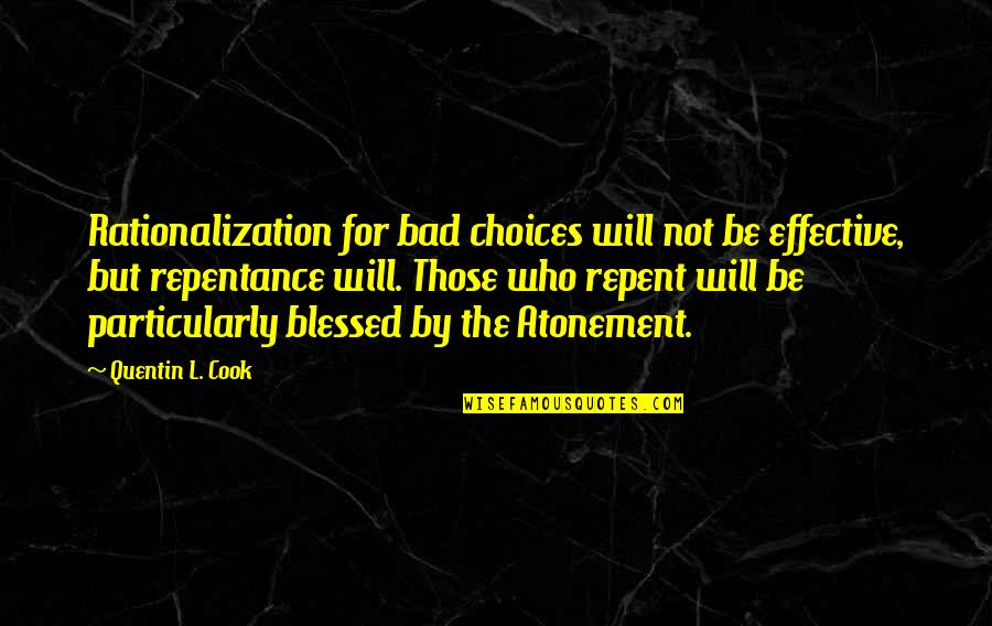 We Are All Blessed Quotes By Quentin L. Cook: Rationalization for bad choices will not be effective,