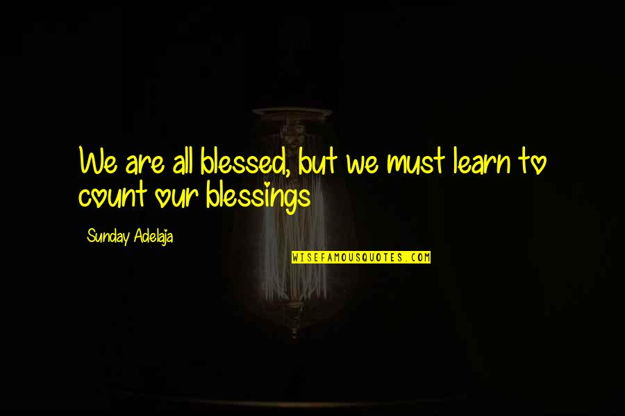 We Are All Blessed Quotes By Sunday Adelaja: We are all blessed, but we must learn
