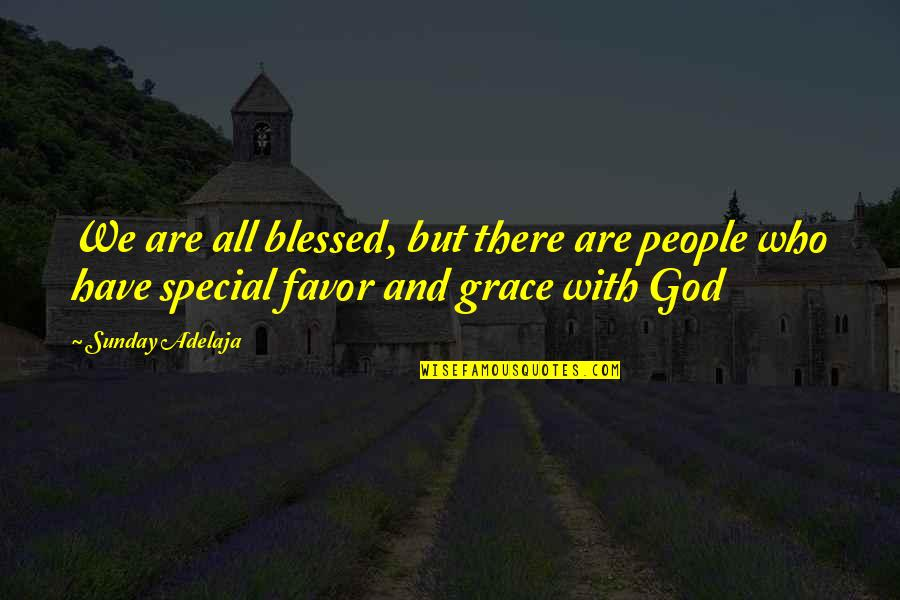 We Are All Blessed Quotes By Sunday Adelaja: We are all blessed, but there are people