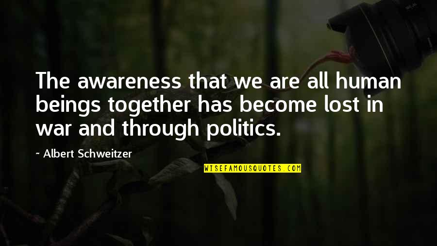 We Are All Human Quotes By Albert Schweitzer: The awareness that we are all human beings